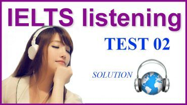 IELTS Listening Practice 02 - SOLUTION