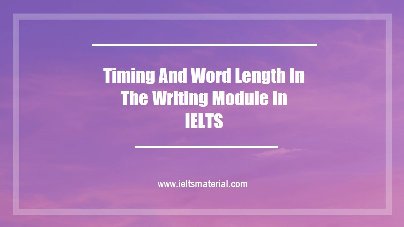 Timing And Word Length In The Writing Module In IELTS