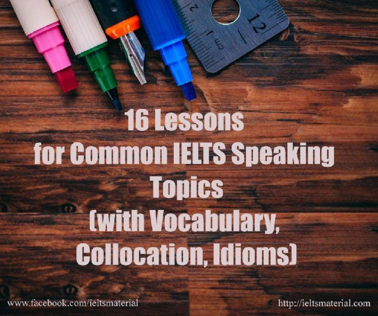[IELTSMaterial.com]16 Lessons for IELTS Speaking Common Topics (with Vocabulary, Collocation, Idioms)