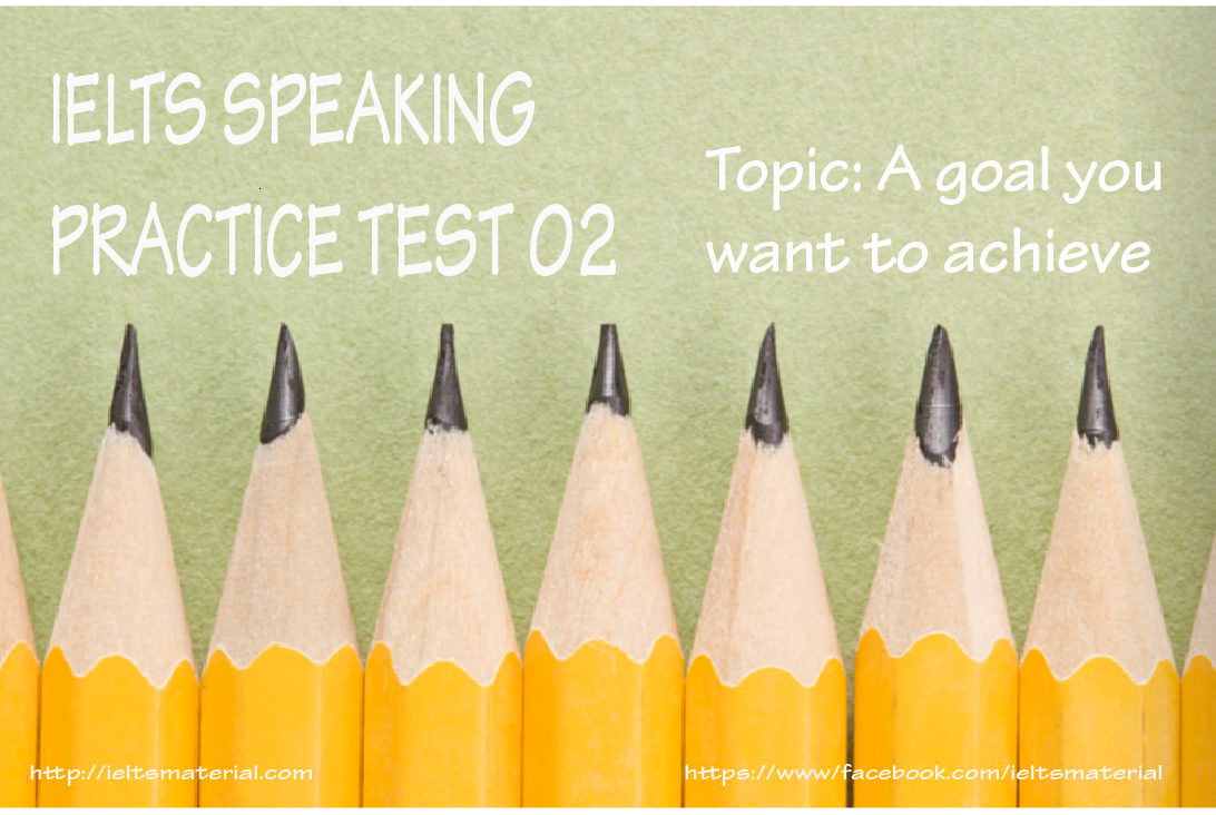ieltmaterial.com - IELTS Speaking Practice Test 2 - Topic Goal
