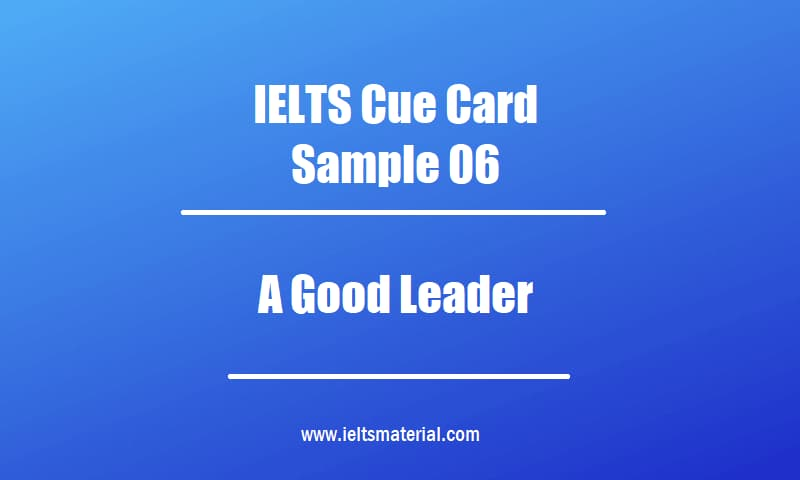 IELTS Cue Card Sample 06 Topic A Good Leader