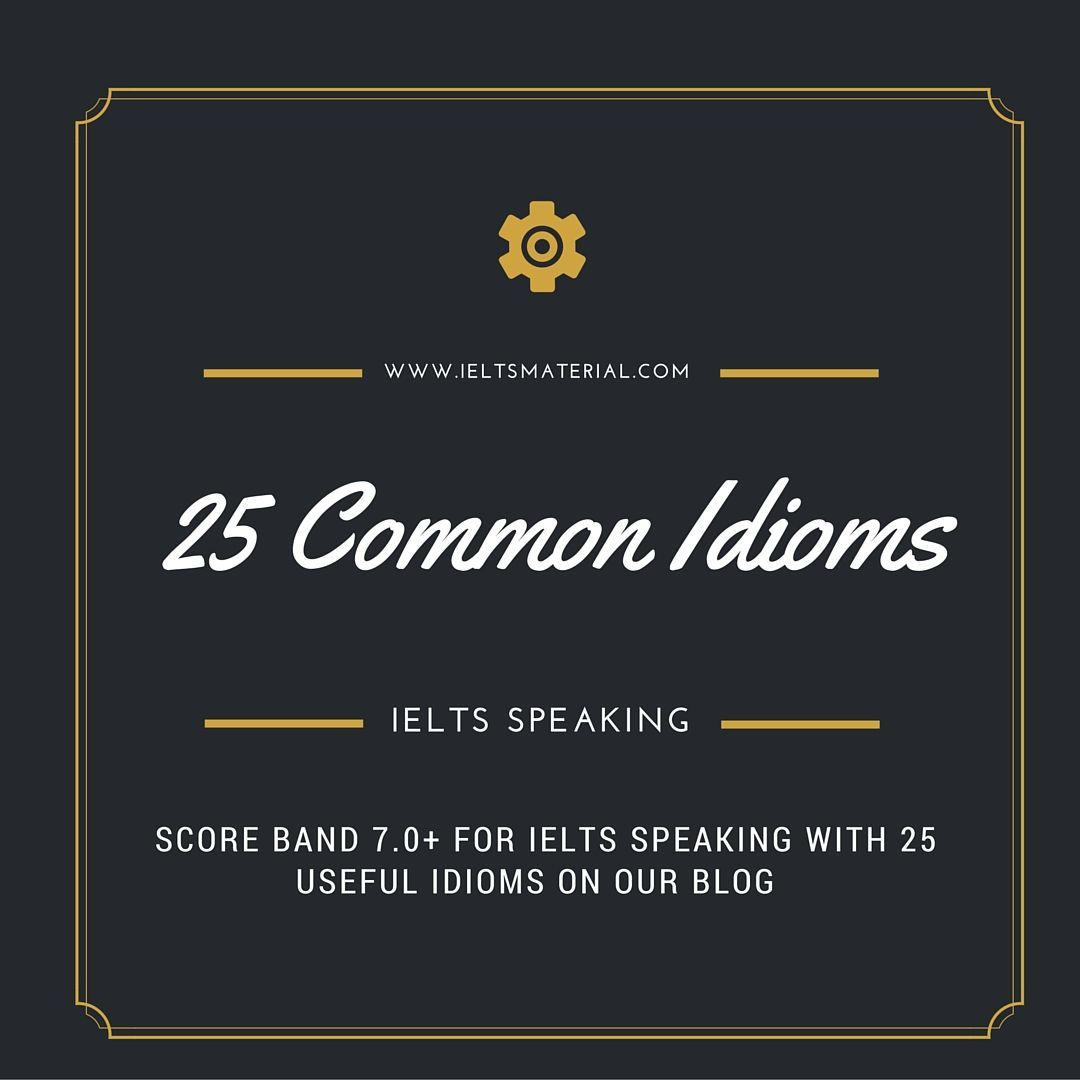 common idioms for the ielts speaking test part   com 25 common idioms in ielts speaking