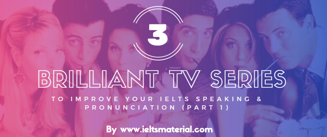ieltsmaterial.com-3 brilliant tv series to improve your ielts speaking and pronunciation part 1