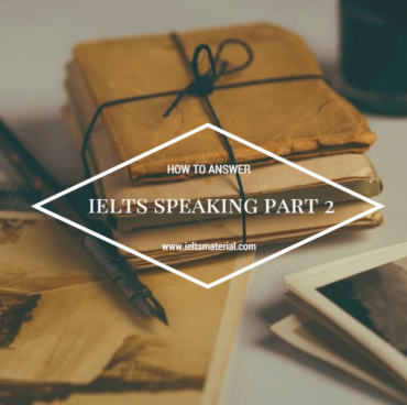 ieltsmaterial.com-how to answer ielts speaking part 2 to get band 8