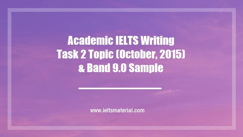 Academic IELTS Writing Task 2 Topic (October, 2015) & Band 9.0 Sample