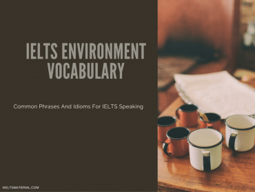 IELTS Environment Vocabulary: Useful Phrases & Expressions In IELTS Speaking