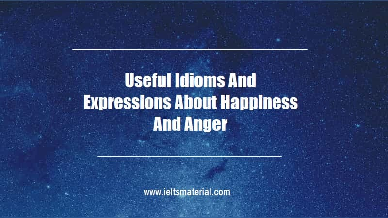 Useful Idioms And Expressions About Happiness And Anger
