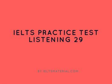 IELTS Listening Practice Test 29 by Ieltsmaterial.com
