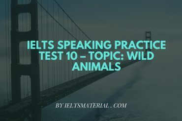 IELTS Speaking Practice Test 10 – Topic: Wild Animals
