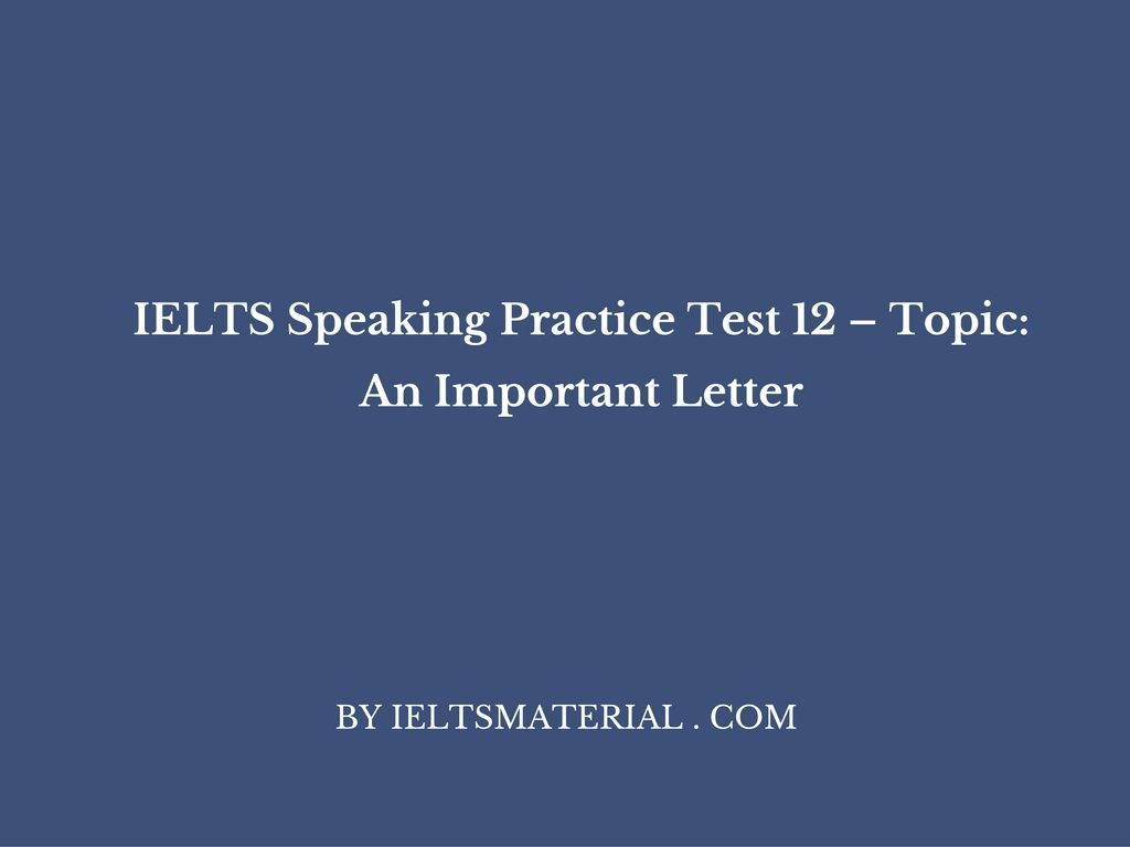 IELTS Speaking Practice Test 12 – Topic: An Important Letter