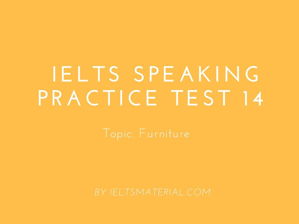 IELTS Speaking Practice Test 14 - Topic: Furniture