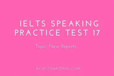 IELTS Speaking Practice Test 17 - Topic: New Reports