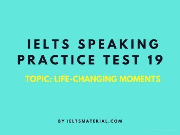 IELTS Speaking Practice Test 19 - Topic: Life-changing Moments