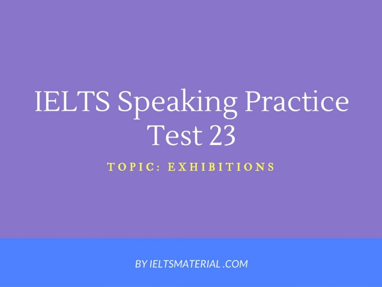 IELTS Speaking Practice Test 23 - Topic: Exhibitions