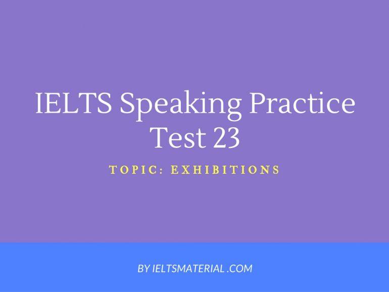 IELTS Speaking Practice Test 23 - Topic: Exhibitions