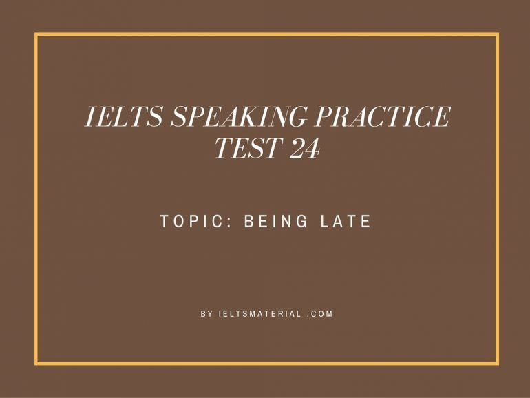 IELTS Speaking Practice Test 24 - Topic: Being Late