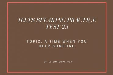 IELTS Speaking Practice Test 25 - Topic: A Time When You Help Someone