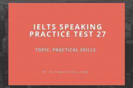 IELTS Speaking Practice Test 27 - Topic: Practical Skills