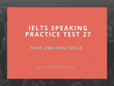 IELTS Speaking Practice Test 27 - Topic: Practical Skills