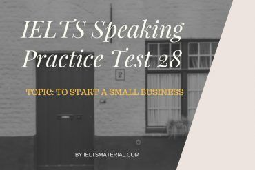 IELTS Speaking Practice Test 28 - Topic: To Start A Small Business