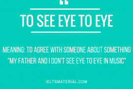 Idiom of the Day by IELTSMaterial.com - To see eye to eye