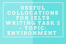 Useful Collocations For IELTS Writing Task 2 – Topic- Environment