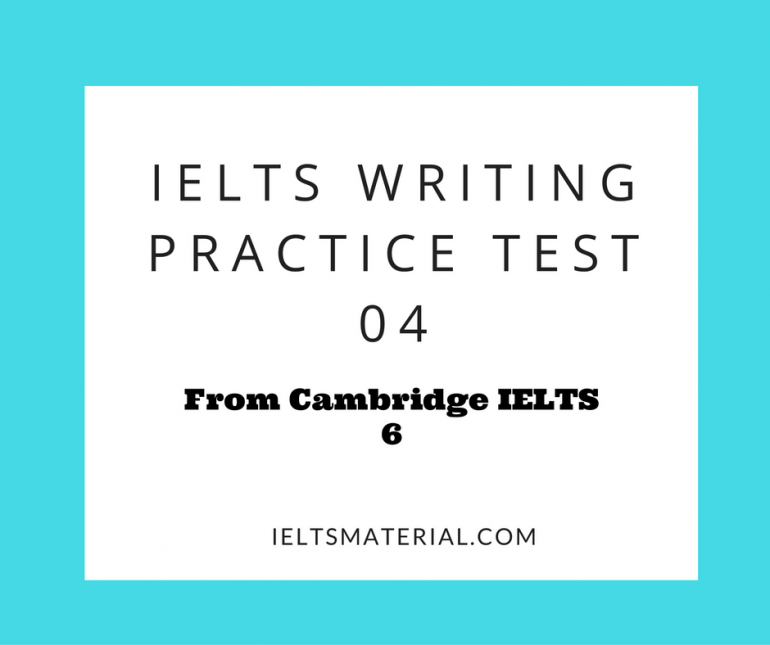 Ielts Writing Practice Test 4 From Cambridge Ielts Practice Tests 6