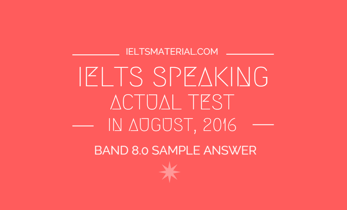 ieltsmaterial.com-ielts speaking actual test in august 2016 band 8.0 sample answer