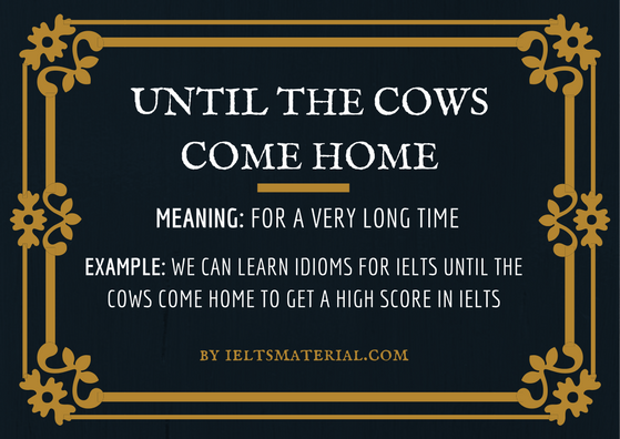 ieltsmaterial.com -until the cows come home