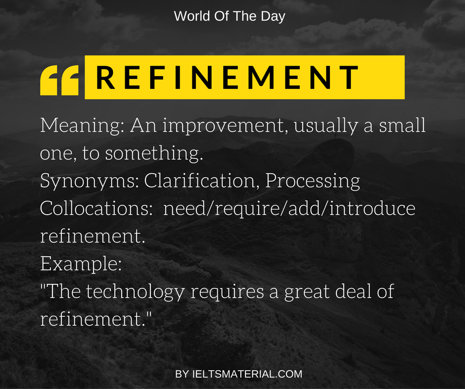 Refinement – Word of the Day for IELTS Speaking and Writing