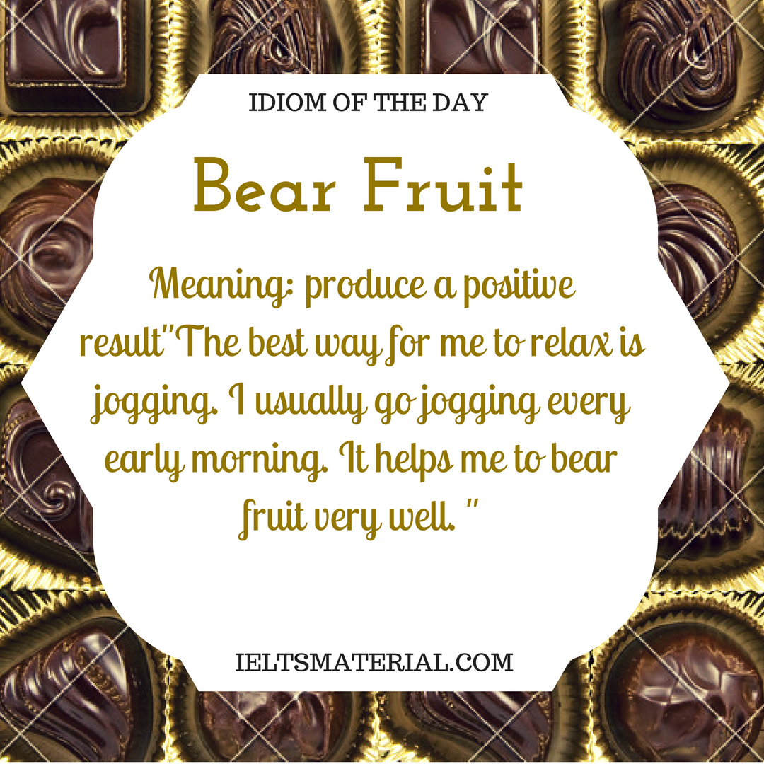 Bear Fruit – Idiom Of the Day For IELTS