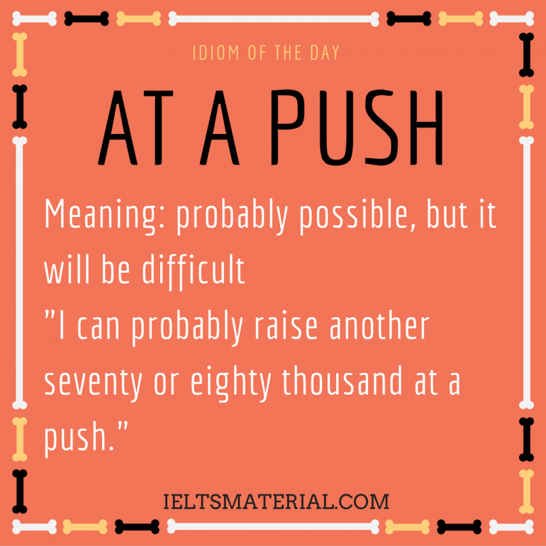 idiom of the day by ieltsmaterial - at a push