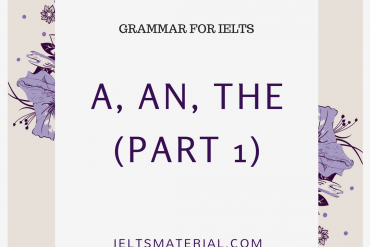 GRAMMAR FOR IELTS BY IELTSMATERIAL - A, AN, THE (PART 1)