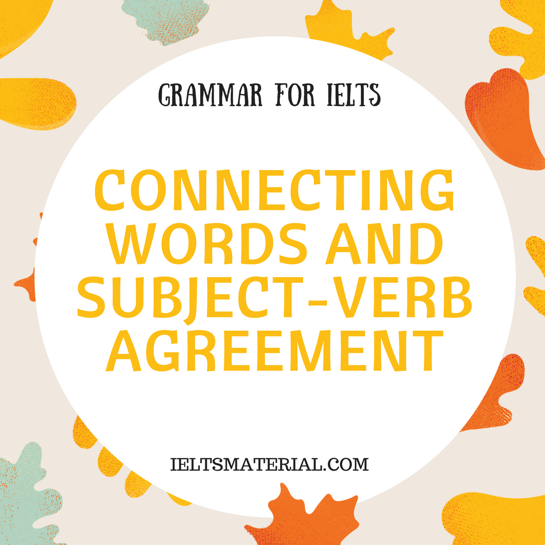 Grammar For IELTS Connecting Words And SubjectVerb Agreement – Words of Agreement