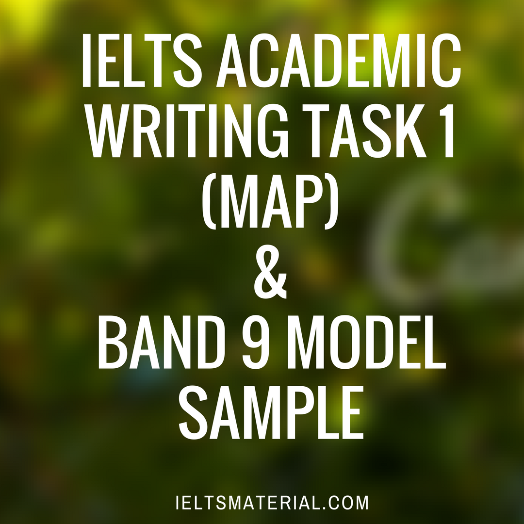 academic ielts writing task topic in  ielts academic writing task 1 map band 9 model sample
