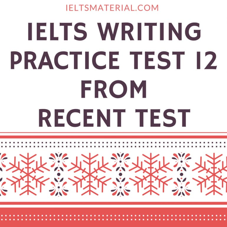 IELTS Writing Practice Test 12 From Recent Test