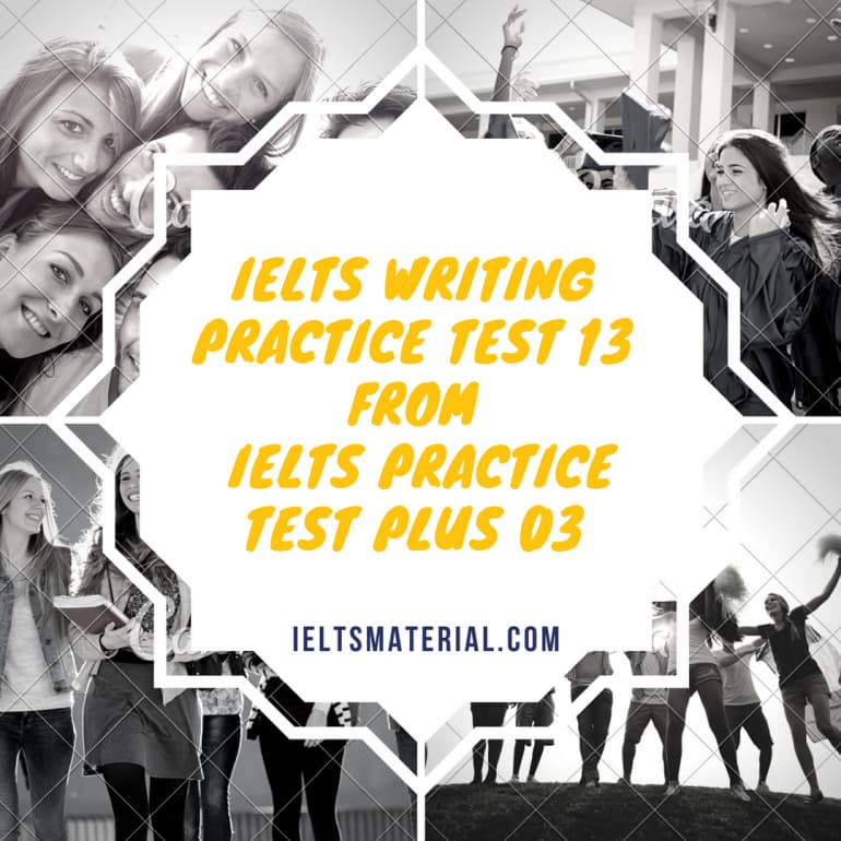 IELTS Writing Practice Test 13 From IELTS Practice Test Plus 03