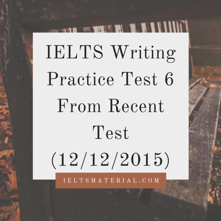IELTS Writing Practice Test 6 From Recent Test (12/12/2015)