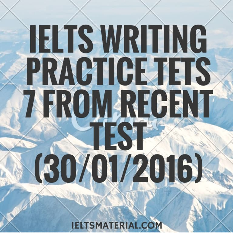 IELTS Writing Practice Tets 7 From Recent Test (30/01/2016)