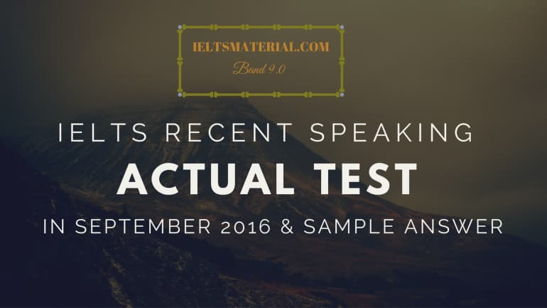 IELTS Recent Speaking Actual Test in September 2016 & Sample Answers