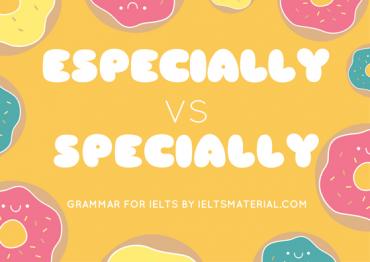 [IELTSMaterial.com] ESpecially vs specially