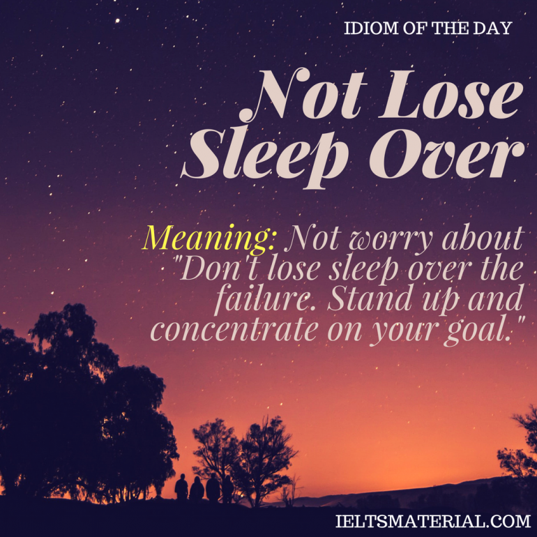 idiom of the day by ieltsmaterial.com - not lose sleep over