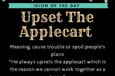 IDIOM OF THE DAY BY IELTSMATERIAL - UPSET THE APPLECART