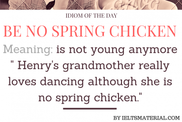 idiom of the day by ieltsmaterial - Be No Spring Chicken