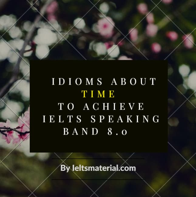 12 useful idioms about Time to achieve IELTS Speaking band 8.0
