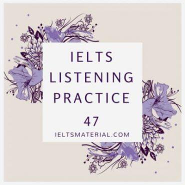 IELTS Listening Practice 47