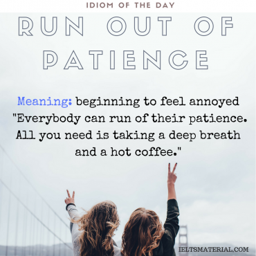 idiom of the day by ieltsmaterial - run out of patience
