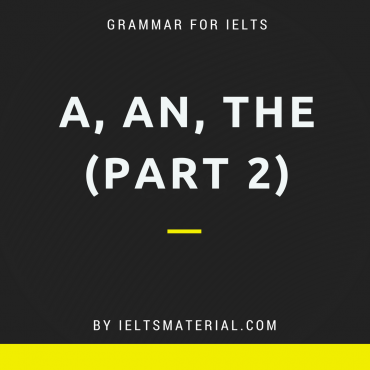 GRAMMAR FOR IELTS BY IELTSMATERIAL - A, AN, THE (PART 2)