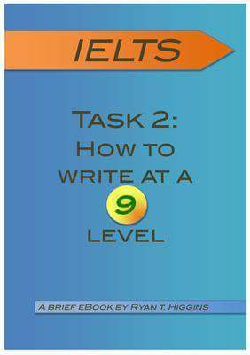 IELTS Academic and General Task 2: How to write at a band 9 level ebook