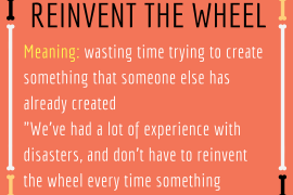 idiom of the day - reinvent the wheel
